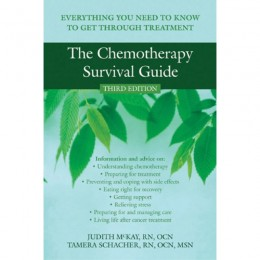 The Chemotherapy  Survival Guide: Everything You Need to Know to Get Through Treatment by Judith McKay and Tammy Schacher