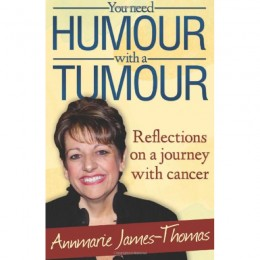 You Need Humour with a Tumour by Annmarie  James-Thomas